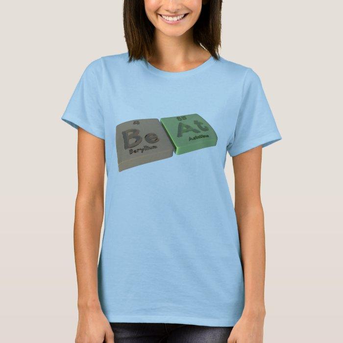 Beat as Be Beryllium  and At Astatine T-Shirt