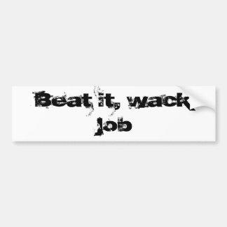 Beat it, wack job car bumper sticker