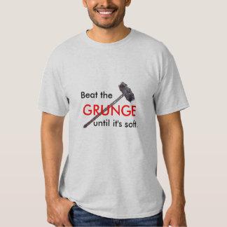 Beat the GRUNGE until it's soft. T-shirt