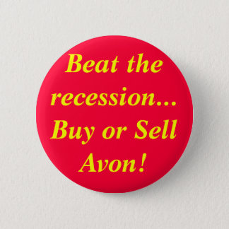 Beat the recession...Buy or Sell Avon! Pinback Button