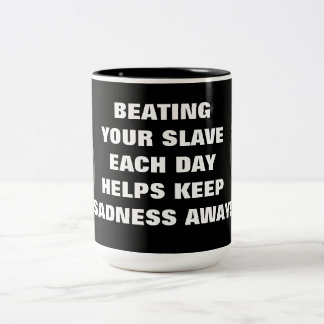 BEATING YOUR SLAVE EACH DAY Two-Tone COFFEE MUG