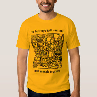 Beatings will  continue... t shirt