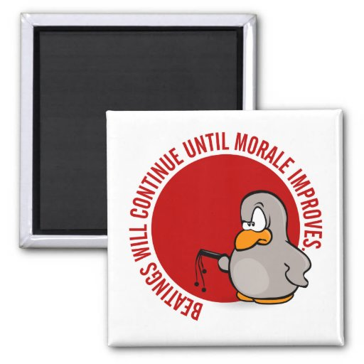 Beatings will continue until morale improves fridge magnet