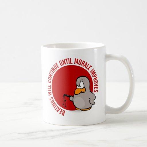 Beatings will continue until morale improves coffee mug