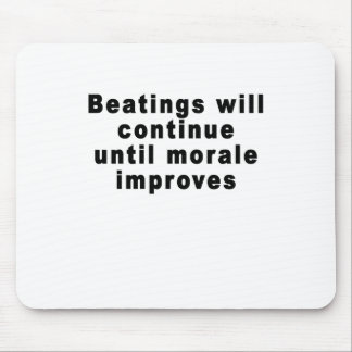Beatings will continue until morale improves T-Shi Mouse Pad