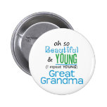 Beautiful and Young Great Grandma Pinback Buttons