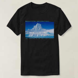 Beautiful Antarctica - All Around Us (Flat Earth) T-Shirt