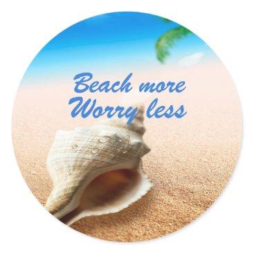 Beach Themed Beautiful Beach More Worry Less Classic Round Sticker