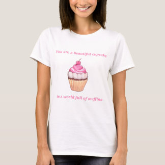 Beautiful Cupcake in a World Full of Muffins Pink T-Shirt