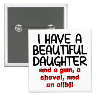 Beautiful Daughter Gun Shovel Alibi Funny Button
