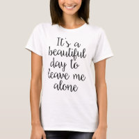 Beautiful Day to Leave Me Alone Sarcastic T-Shirt