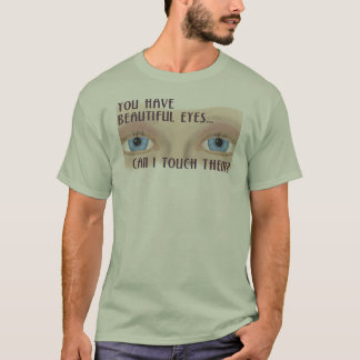 Beautiful Eyes-Can I Touch Them Shirt