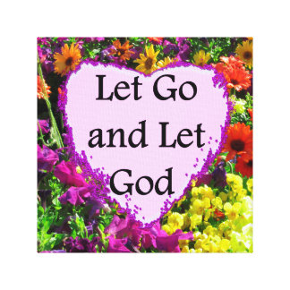 BEAUTIFUL FLORAL LET GO AND LET GOD PHOTO CANVAS PRINT