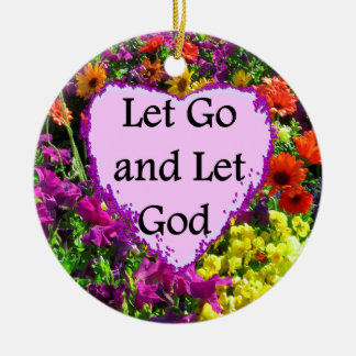 BEAUTIFUL FLORAL LET GO AND LET GOD PHOTO CERAMIC ORNAMENT