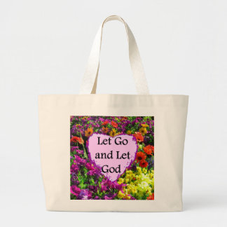 BEAUTIFUL FLORAL LET GO AND LET GOD PHOTO LARGE TOTE BAG