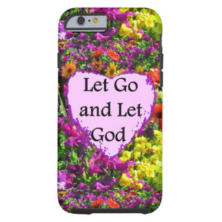 BEAUTIFUL FLORAL LET GO AND LET GOD PHOTO TOUGH iPhone 6 CASE
