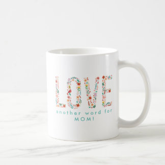 Beautiful Floral Love Another word for Mom Coffee Mug