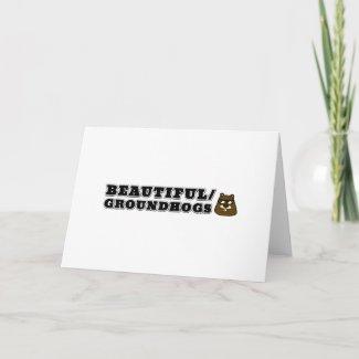 Beautiful/Groundhogs Card