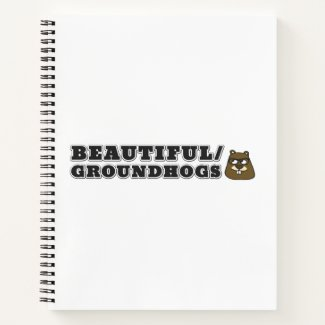 Beautiful/Groundhogs Notebook