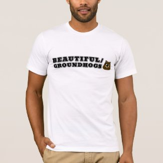 Beautiful/Groundhogs T-Shirt