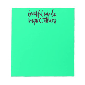 BEAUTIFUL MINDS INSPIRE OTHERS MOTIVATIONAL QUOTE NOTE PAD