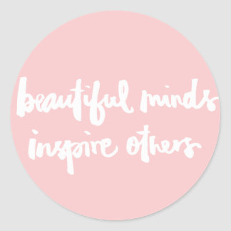 Beautiful minds inspire people Inspirational Quote Classic Round Sticker