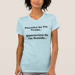 Beautiful On The Inside..Disasterous On The Out... T-shirt
