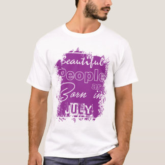 Beautiful people are born in July! T-Shirt