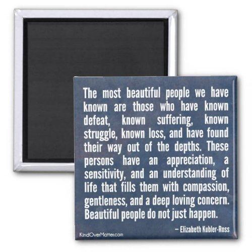 Beautiful People Do Not Just Happen Magnet