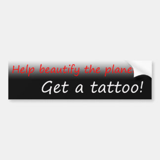 Beautify the planet...Get a tattoo! Bumper Sticker