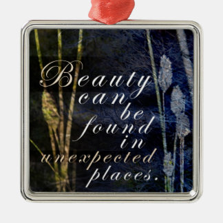 Beauty Can Be Found in Unexpected Places Metal Ornament