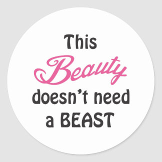 Beauty Doesnt Need A Beast Classic Round Sticker