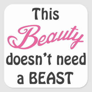 Beauty Doesnt Need A Beast Square Sticker