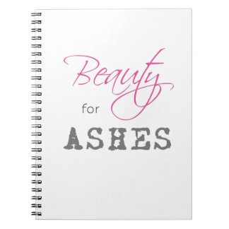Beauty for Ashes Notebook