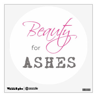 Beauty for Ashes Wall Decal