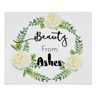 """""""Beauty From Ashes"""" Inspirational Wall Poster"""