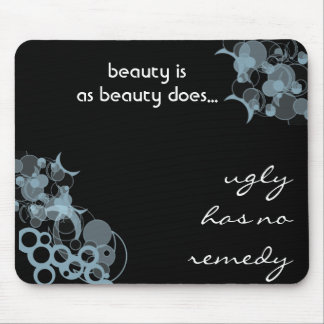 Beauty is as beauty does...ugly has no remedy mouse pad
