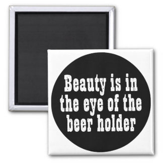 Beauty Is In The Eye Of The Beer Holder 2 Inch Square Magnet