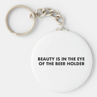 Beauty is in the eye of the beer holder basic round button keychain