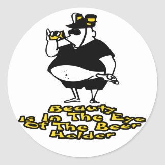 Beauty is in the eye of the Beer holder Classic Round Sticker