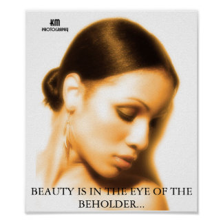 Beauty Is In The Eye OfThe Beholder... Posters