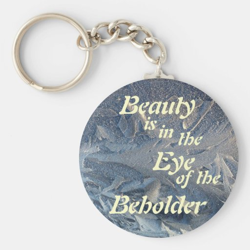 Beauty is into the Eye OF the Beh… Key Chains