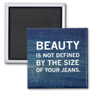 """""""Beauty Not Defined By The Size of Your Jeans"""" 2 Inch Square Magnet"""