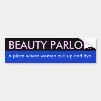 Beauty Parlor place where women curl up and dye Bumper Sticker
