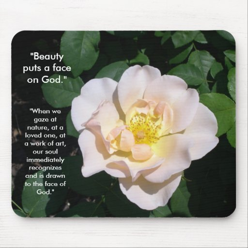 """""""Beauty puts a face on God"""" Mouse Pads"""