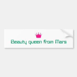 Beauty queen from Mars bumper sticker