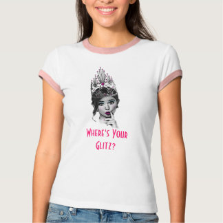 Beauty queen wants to know Where your glitz is! T-Shirt
