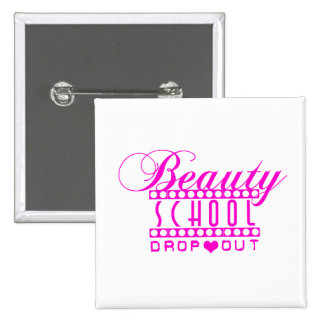 BEAUTY SCHOOL DROPOUT Button by Richy
