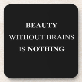 BEAUTY WITHOUT BRAINS IS NOTHING TRUISMS QUOTES IN DRINK COASTER