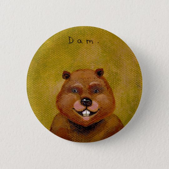 Beaver art original painting slightly deranged fun pinback button